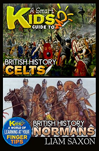 Free Kindle Book : A Smart Kids Guide To BRITISH HISTORY CELTS AND BRITISH HISTORY NORMANS: A World Of Learning At Your Fingertips