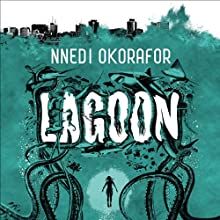 Lagoon (       UNABRIDGED) by Nnedi Okorafor Narrated by Adjoa Andoh, Ben Onwukwe