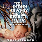 Mail Order Bride: The Indian Cowboy and the Secret Baby | Emma Ashwood