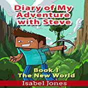 The New World: Diary of My Adventure with Steve, Book 1 | Isabel Jones