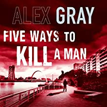 Five Ways to Kill a Man Audiobook by Alex Gray Narrated by Joe Dunlop