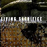 The Hammering Process ~ Living Sacrifice