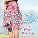The White Marriage Audiobook by Charlotte Bingham Narrated by Kim Hicks
