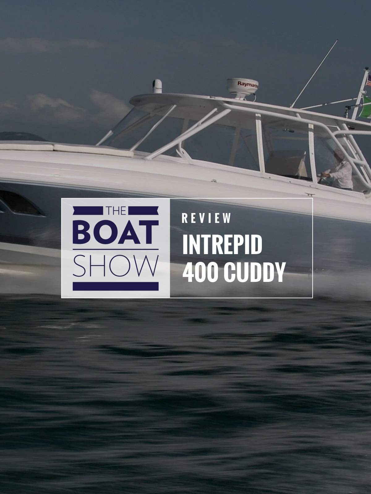 Review: Intrepid 400 Cuddy - The Boat Show on Amazon Prime Instant Video UK