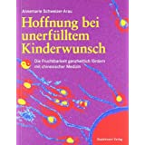 Hoffnung bei unerflltem Kinderwunsch: Die Fruchtbarkeit ganzheitlich frdern mit chinesischer Medizinvon &#34;Bettina Buresch&#34;