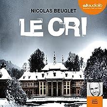 Le cri | Livre audio Auteur(s) : Nicolas Beuglet Narrateur(s) : Olivier Prémel