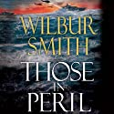 Those in Peril (       UNABRIDGED) by Wilbur Smith Narrated by Rupert Degas