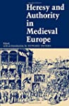 Heresy and Authority in Medieval Euro...