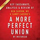 A More Perfect Union: What We the People Can Do to Protect Our Constitutional Liberties, by Ben Carson, MD & Candy Carson: Key Takeaways, Analysis & Review (       ungekürzt) von  Instaread Gesprochen von: Michael Gilboe