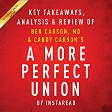 A More Perfect Union: What We the People Can Do to Protect Our Constitutional Liberties, by Ben Carson, MD & Candy Carson: Key Takeaways, Analysis & Review (       UNABRIDGED) by  Instaread Narrated by Michael Gilboe