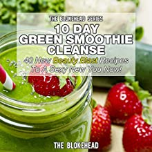 10-Day Green Smoothie Cleanse: 40 New Beauty Blast Recipes to a Sexy New You Now: The Blokehead Success Series (       UNABRIDGED) by The Blokehead Narrated by Sabrina Z.