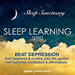 Beat Depression, Find Happiness & Reclaim Your Life: Sleep Learning, Guided Self Hypnosis, Meditation & Affirmations |  Jupiter Productions