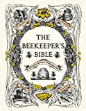 The Beekeepers Bible: Bees, Honey, Recipes & Other Home Uses by Jones, Richard A., Sweeney-Lynch, Sharon (4/1/2011)