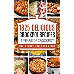 Crock Pot: 1825 Crock Pot Recipes: 5 years of Crock Pot Slow Cooker recipes: Crock Pot Slow Cooker: Crock Pot dump meals: Crock pot cookbook: Slow cooker … meals, crockpot, crockpot recipes free)