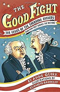 Book Cover: The Good Fight: The Feuds of the Founding Fathers