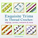 Exquisite Trims in Thread Crochet: 75 Patterns for Edgings, Corners, Crescents & More