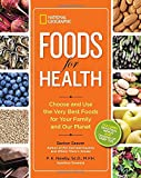 img - for National Geographic Foods for Health: Choose and Use the Very Best Foods for Your Family and Our Planet book / textbook / text book