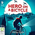 Hero on a Bicycle Audiobook by Shirley Hughes Narrated by Katy Sobey