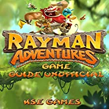Rayman Adventures Game Guide Unofficial Audiobook by  HSE Games Narrated by Trevor Clinger