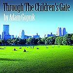 Through the Children's Gate | Adam Gopnik