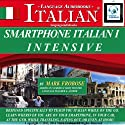 Smartphone Italian 1 Intensive: 4 Hours of Accelerated and Portable Italian Instruction (English and Italian Edition) Audiobook by Mark Frobose Narrated by Mark Frobose