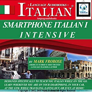 Smartphone Italian 1 Intensive: 4 Hours of Accelerated and Portable Italian Instruction (English and Italian Edition) | [Mark Frobose]