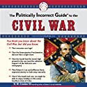 The Politically Incorrect Guide to the Civil War (       UNABRIDGED) by H. W. Crocker III Narrated by Bill Wallace