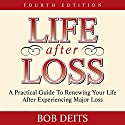 Life After Loss: A Practical Guide to Renewing Your Life After Experiencing Major Loss Audiobook by Bob Deits Narrated by Steve Blane
