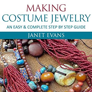 Making Costume Jewelry: An Easy & Complete Step by Step Guides (Ultimate How To Guides) | [Janet Evans]