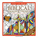 Biblical Images & Themes Adult Coloring Book With Bonus Relaxation Music CD Included: Color With Music (Color Your Way to Calm)