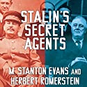 Stalin's Secret Agents: The Subversion of Roosevelt's Government (       UNABRIDGED) by M. Stanton Evans, Herbert Romerstein Narrated by Alan Sklar