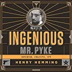 The Ingenious Mr. Pyke: Inventor, Fugitive, Spy | Henry Hemming