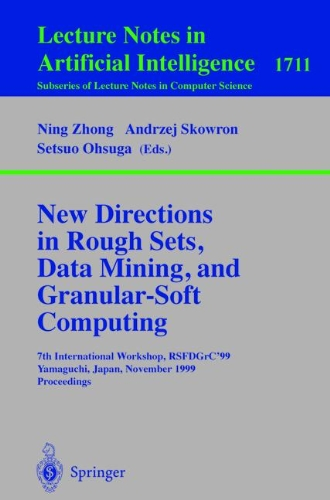 New Directions In Rough Sets, Data Mining, And Granular-Soft Computing: 7Th International Workshop, Rsfdgrc'99, Yamaguchi, Japan, November 9-11, 1999 ... / Lecture Notes In Artificial Intelligence)