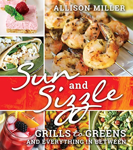 Sun and Sizzle: Grills to Greens and Everything In Between by Allison Miller