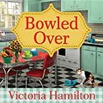 Bowled Over: Vintage Kitchen Mystery Series, #2 (       UNABRIDGED) by Victoria Hamilton Narrated by Emily Woo Zeller