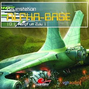 Kampf um Zulu I (Raumstation Alpha-Base 10.1) Hörspiel