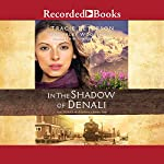 In the Shadow of Denali: The Heart of Alaska, Book 1 | Tracie Peterson,Kimberly Woodhouse
