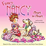Fancy Nancy: Heart to Heart (       UNABRIDGED) by Jane O'Connor, Robin Preiss Glasser Narrated by Chloe Hennessee