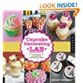 Cupcake Decorating Lab: 52 Techniques, Recipes, and Inspiring Designs for Your Favorite Sweet Treats! (Lab Series)