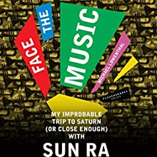 Face the Music: My Improbable Trip to Saturn (or Close Enough) with Sun Ra Audiobook by Michael Lowenthal Narrated by Jeremy Arthur