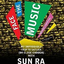 Face the Music: My Improbable Trip to Saturn (or Close Enough) with Sun Ra | Livre audio Auteur(s) : Michael Lowenthal Narrateur(s) : Jeremy Arthur
