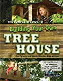 The Complete Guide to Building Your Own Tree House: For Parents and Adults Who Are Kids at Heart