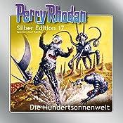Die Hundertsonnenwelt (Perry Rhodan Silber Edition 17) | K.H. Scheer, Clark Darlton, Kurt Mahr