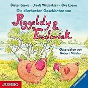 Die allerbesten Geschichten von Piggeldy und Frederick (Piggeldy und Frederick) | Elke Loewe, Dieter Loewe, Ursula Winzentsen
