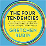 The Four Tendencies: The Indispensable Personality Profiles That Reveal How to Make Your Life Better (and Other People's Lives Better, Too) | Gretchen Rubin