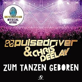 Chris Deelay & Pulsedriver-Zum Tanzen Geboren