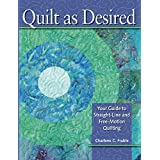 Quilt As Desired: Your Guide to Straight-Line and Free-Motion Quilting ~ Charlene C. Frable