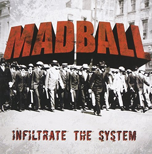 Infiltrate the System by MADBALL (2007-08-21)