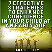 7 Effective Strategies to Enhance Confidence in Your Child Audiobook by Sara Deedley Narrated by Chelsea Lee Rock