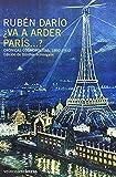 Va a Arder Paris--?: Cronicas Cosmopolitas, 1892-1912 (Spanish Edition)